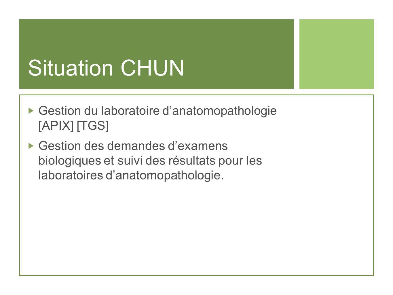 Situation CHUN Gestion du laboratoire d'anatomopathologie [APIX] [TGS]
